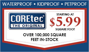 COREtec Starting at $5.99 sq.ft., Over 100,000 sq.ft. in-stock